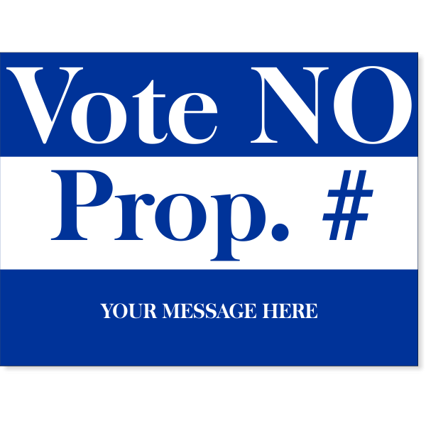 """Blue No Proposition Yard Sign   18"""" x 24"""""""