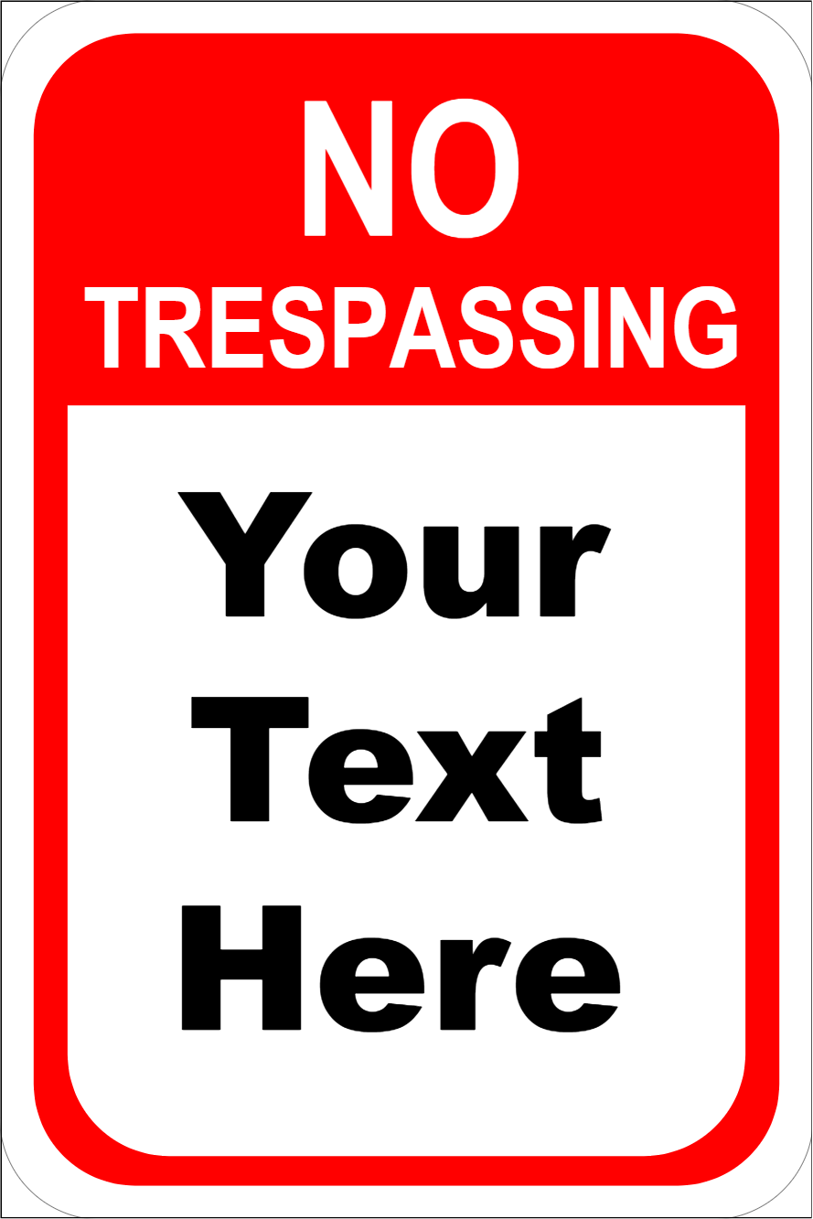 """Custom Text No Trespassing Aluminum Sign   18"""" x 12"""""""