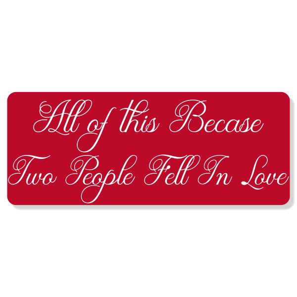 """'All of This Because' Anniversary Sign   4"""" x 10"""""""