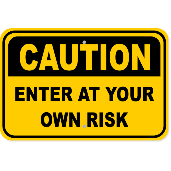"""Caution Enter At Your Own Risk Aluminum Sign   12"""" x 18"""""""