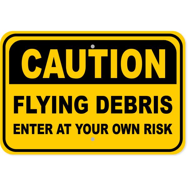 """Flying Debris Caution Aluminum Sign   12"""" x 18"""""""