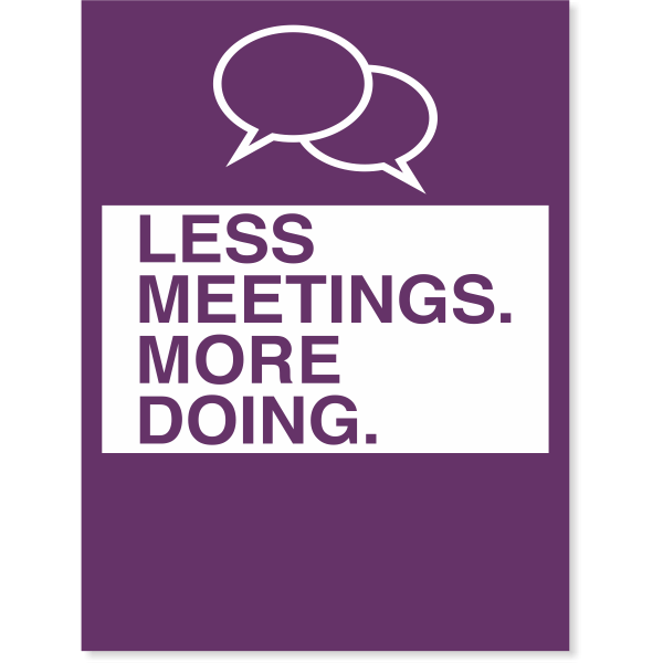 Less Meetings. More Doing. Poster Sign