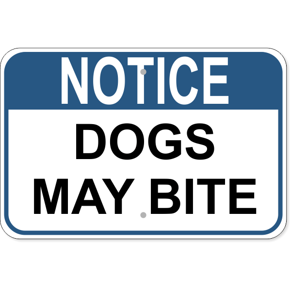 """Notice Dogs May Bite Aluminum Sign   12"""" x 18"""""""