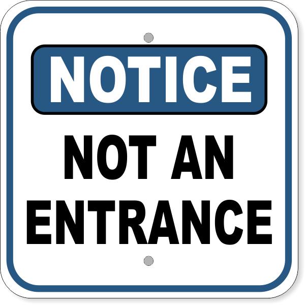 "Notice Not An Entrance Aluminum Sign   12"" x 12"""