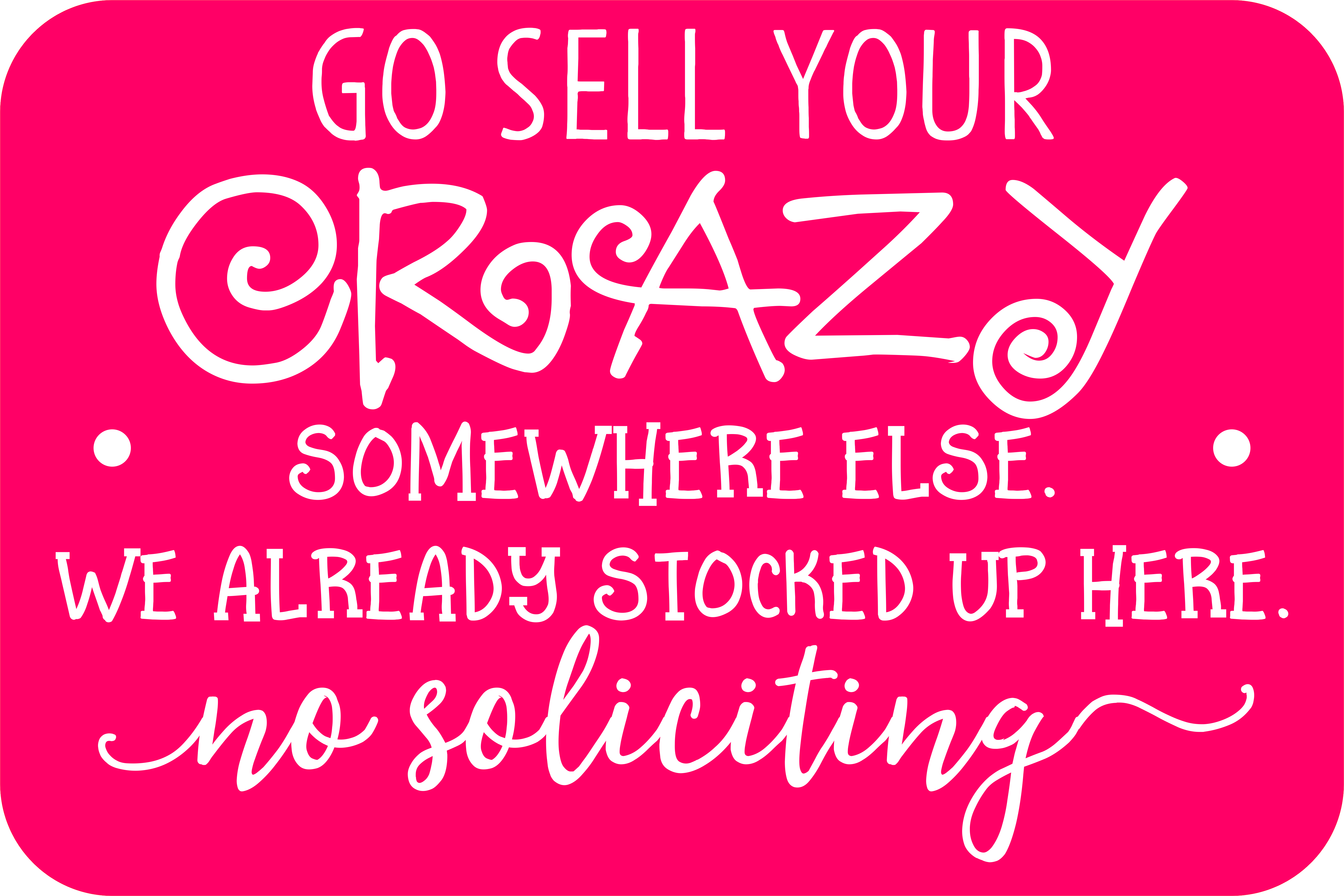 Selling Crazy Funny No Soliciting Sign