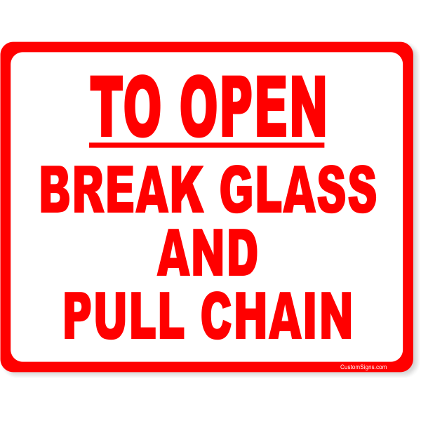 """To Open Break Glass Pull Chain Full Color Sign 