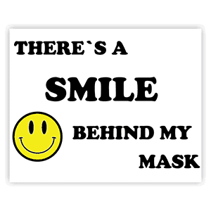 """There's A Smile Behind My Mask 8"""" x 10"""" Full Color Sign"""